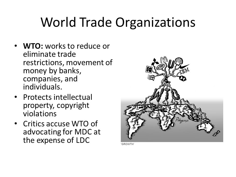 World Trade Organizations WTO: works to reduce or eliminate trade restrictions, movement of money by banks, companies, and individuals. Protects intel