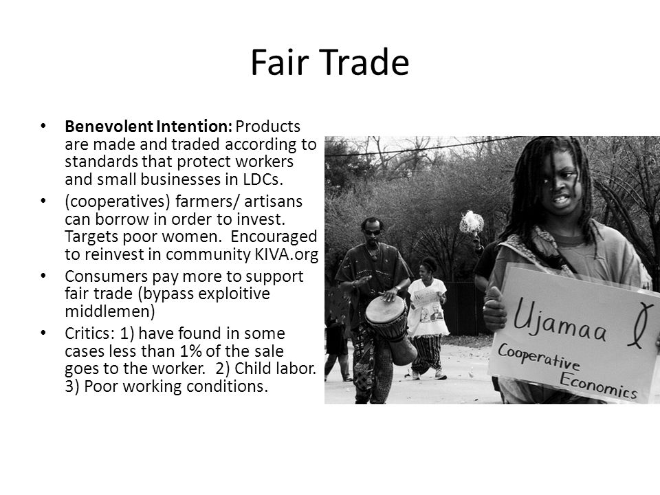 Fair Trade Benevolent Intention: Products are made and traded according to standards that protect workers and small businesses in LDCs. (cooperatives)