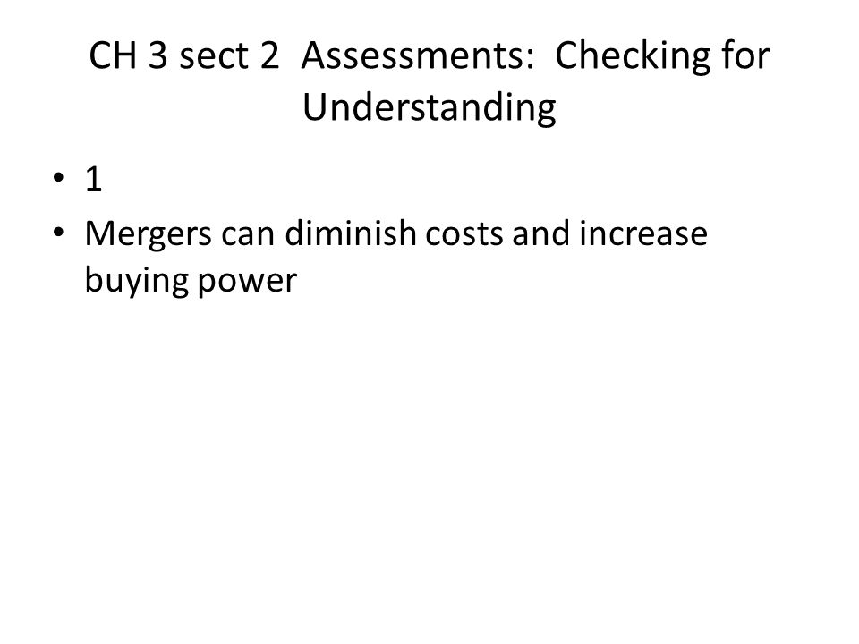 CH 3 sect 2 Assessments: Checking for Understanding 1 Mergers can diminish costs and increase buying power