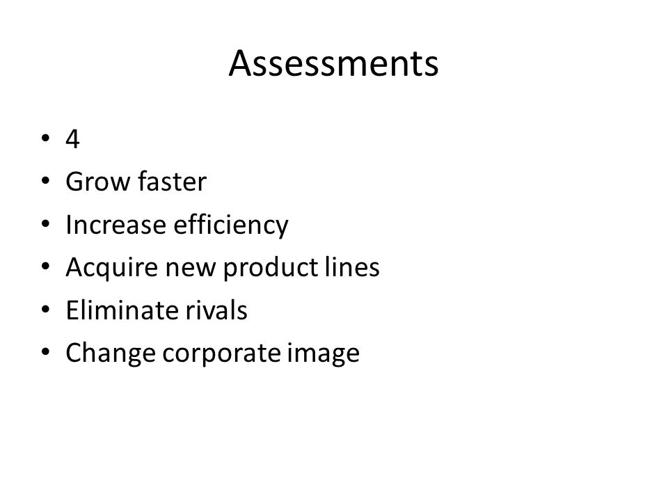 Assessments 4 Grow faster Increase efficiency Acquire new product lines Eliminate rivals Change corporate image