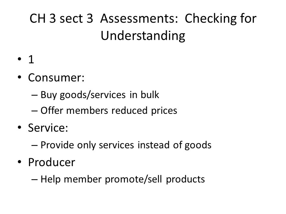 CH 3 sect 3 Assessments: Checking for Understanding 1 Consumer: – Buy goods/services in bulk – Offer members reduced prices Service: – Provide only se