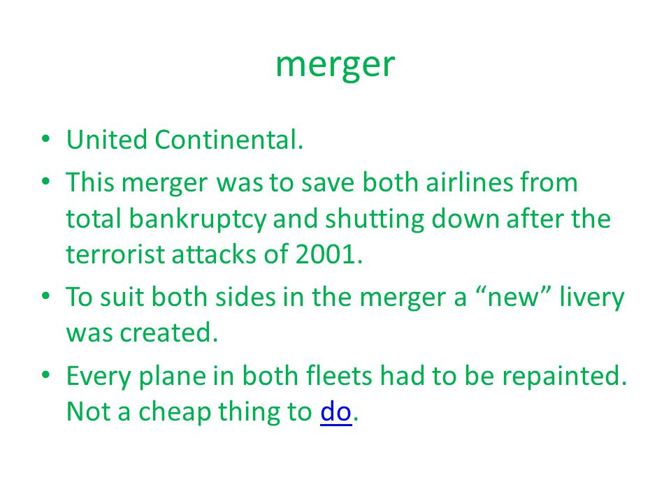 merger United Continental. This merger was to save both airlines from total bankruptcy and shutting down after the terrorist attacks of 2001. To suit
