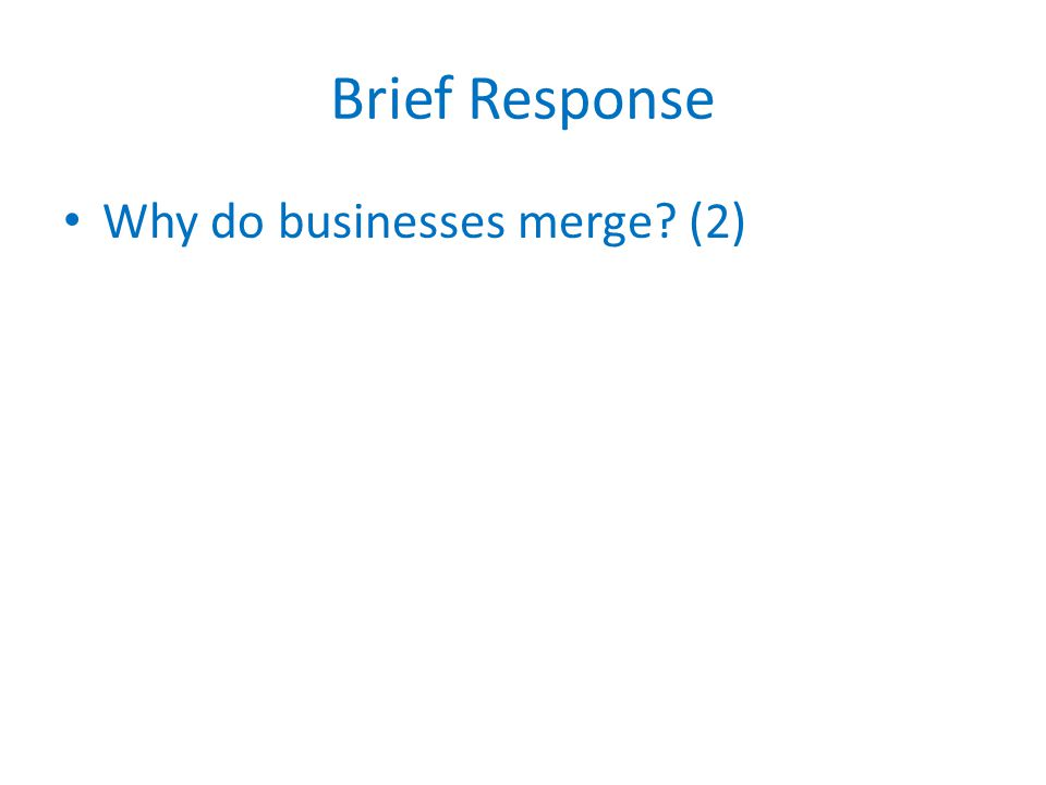 Brief Response Why do businesses merge? (2)