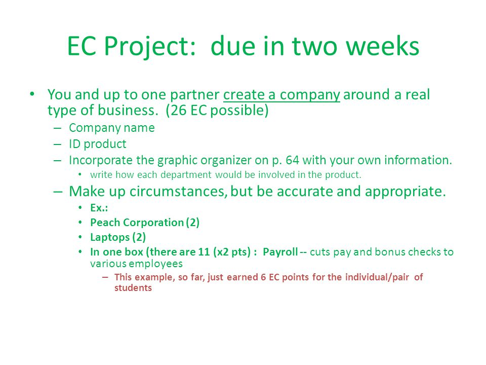 EC Project: due in two weeks You and up to one partner create a company around a real type of business. (26 EC possible) – Company name – ID product –
