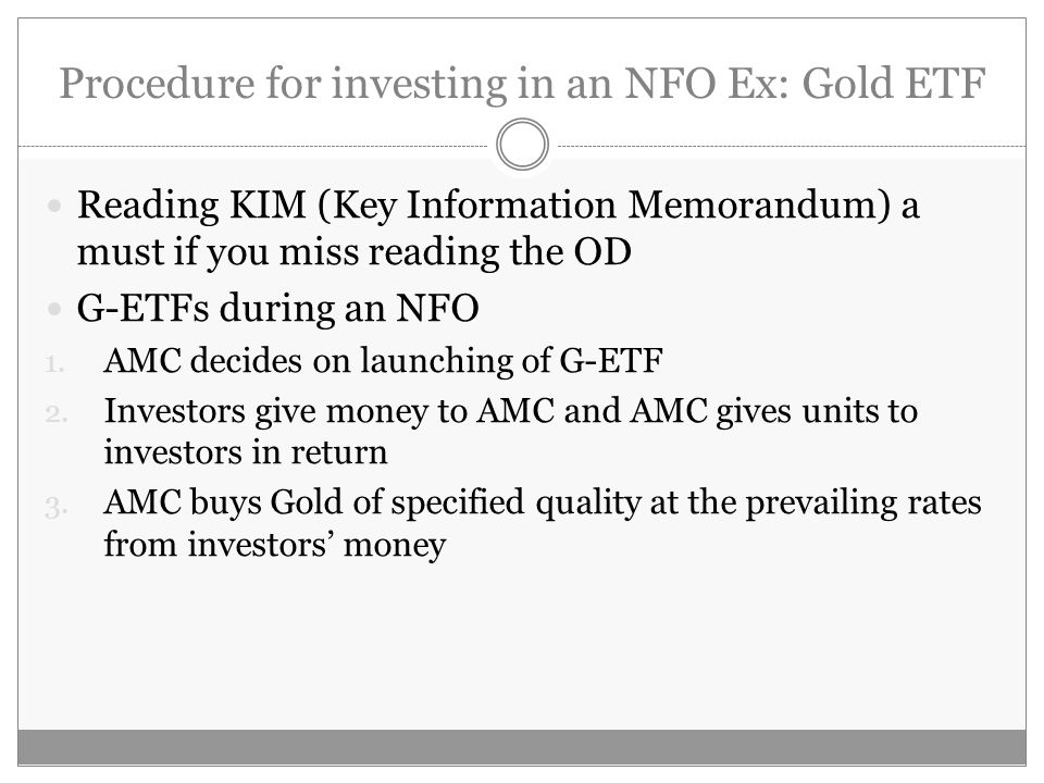 Procedure for investing in an NFO Ex: Gold ETF Reading KIM (Key Information Memorandum) a must if you miss reading the OD G-ETFs during an NFO 1.
