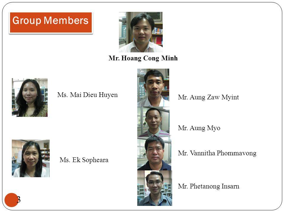 Group Members Mr. Hoang Cong Minh Ms. Mai Dieu Huyen Mr. Aung Zaw Myint Mr. Vannitha Phommavong Mr. Aung Myo Mr. Phetanong Insarn Ms. Ek Sopheara 3