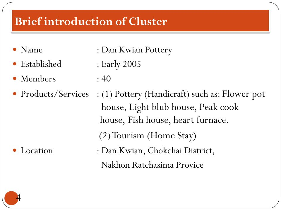 Brief introduction of Cluster Name: Dan Kwian Pottery Established : Early 2005 Members: 40 Products/Services: (1) Pottery (Handicraft) such as: Flower