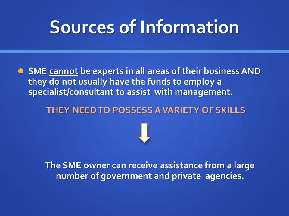 Sources of Information SME cannot be experts in all areas of their business AND they do not usually have the funds to employ a specialist/consultant t