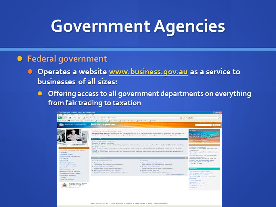 Government Agencies Federal government Federal government Operates a website www.business.gov.au as a service to businesses of all sizes: Operates a w