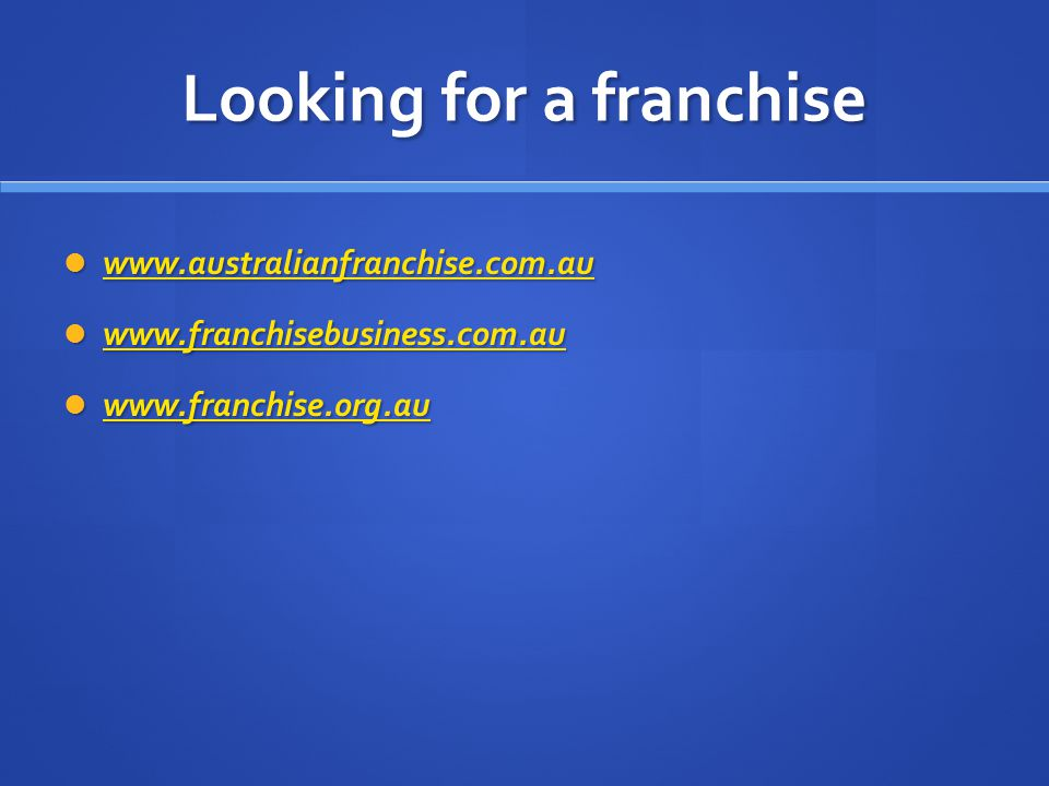 Looking for a franchise www.australianfranchise.com.au www.australianfranchise.com.au www.australianfranchise.com.au www.franchisebusiness.com.au www.