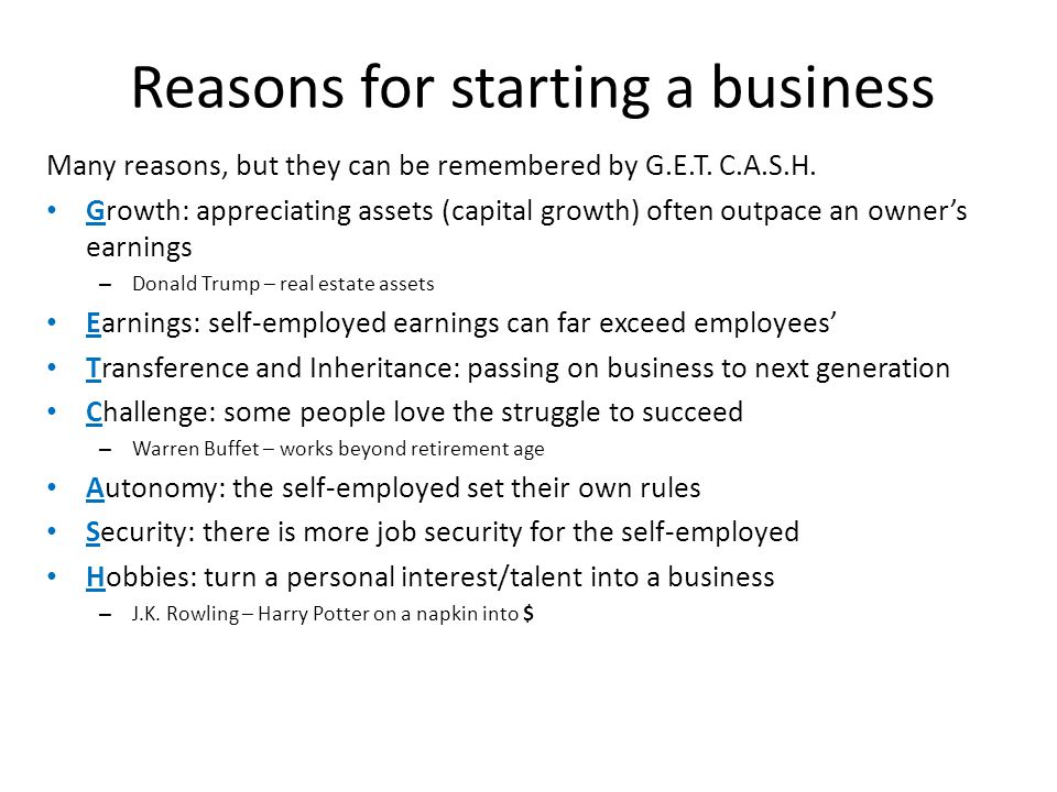 Reasons for starting a business Many reasons, but they can be remembered by G.E.T.