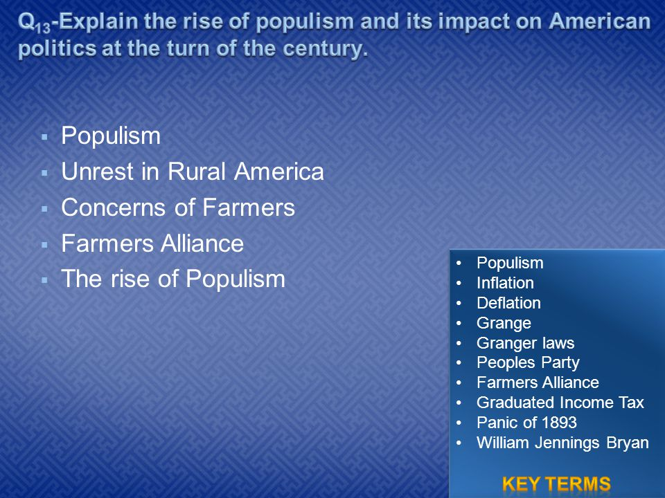  Populism  Unrest in Rural America  Concerns of Farmers  Farmers Alliance  The rise of Populism Populism Inflation Deflation Grange Granger laws
