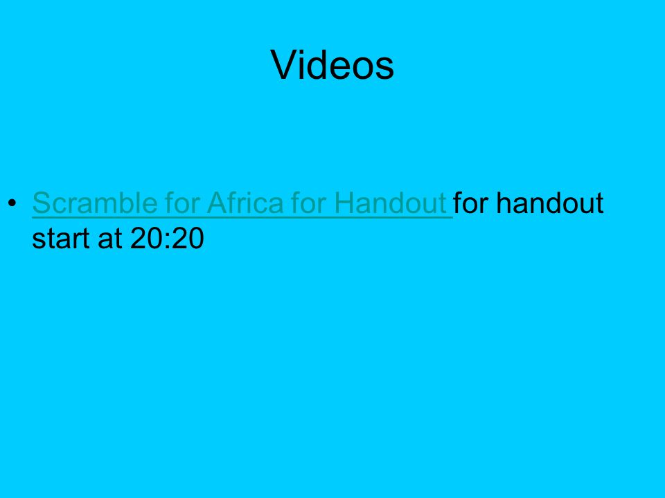 Videos Scramble for Africa for Handout for handout start at 20:20Scramble for Africa for Handout