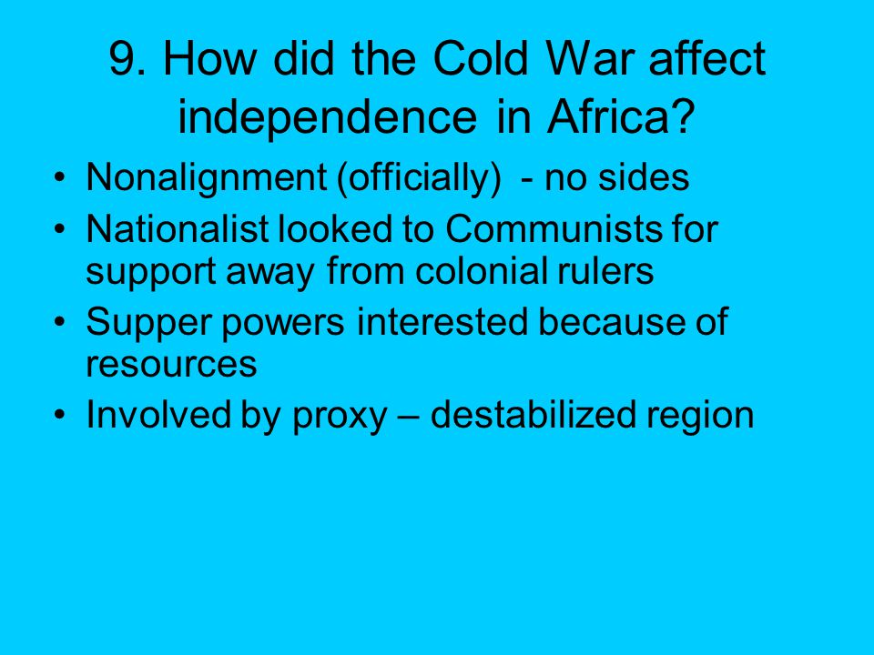 9. How did the Cold War affect independence in Africa.
