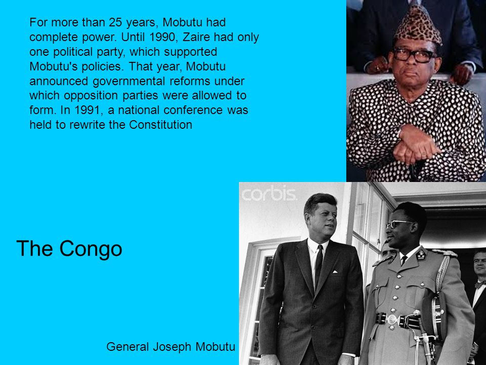 General Joseph Mobutu For more than 25 years, Mobutu had complete power.