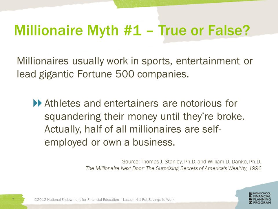 Millionaire Myth #1 – True or False? Millionaires usually work in sports, entertainment or lead gigantic Fortune 500 companies.  Athletes and enterta