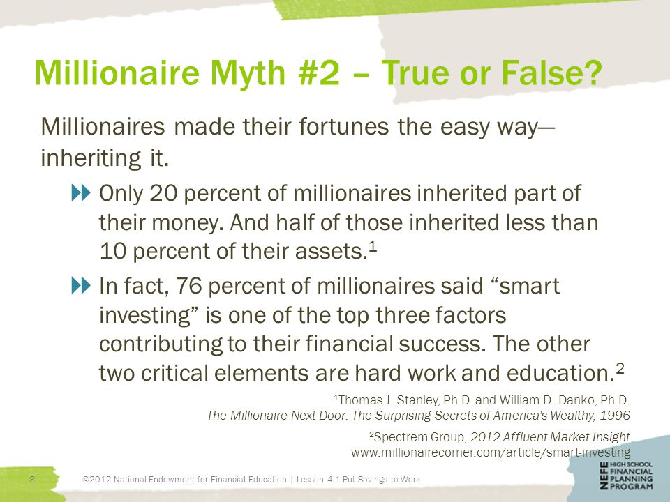 Millionaire Myth #2 – True or False. Millionaires made their fortunes the easy way— inheriting it.