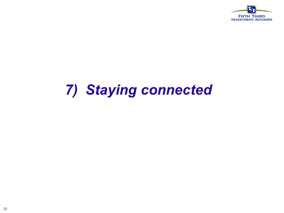 26 7) Staying connected