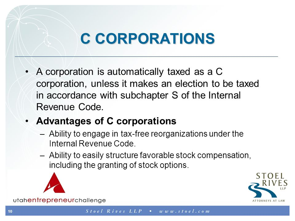 10 C CORPORATIONS A corporation is automatically taxed as a C corporation, unless it makes an election to be taxed in accordance with subchapter S of the Internal Revenue Code.