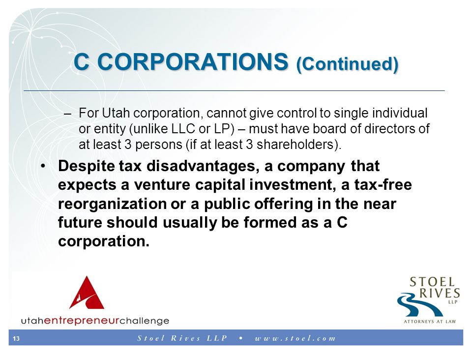 13 C CORPORATIONS (Continued) –For Utah corporation, cannot give control to single individual or entity (unlike LLC or LP) – must have board of directors of at least 3 persons (if at least 3 shareholders).