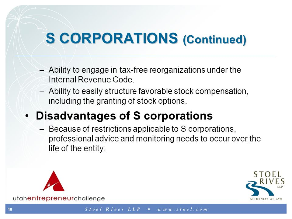 16 S CORPORATIONS (Continued) –Ability to engage in tax-free reorganizations under the Internal Revenue Code.