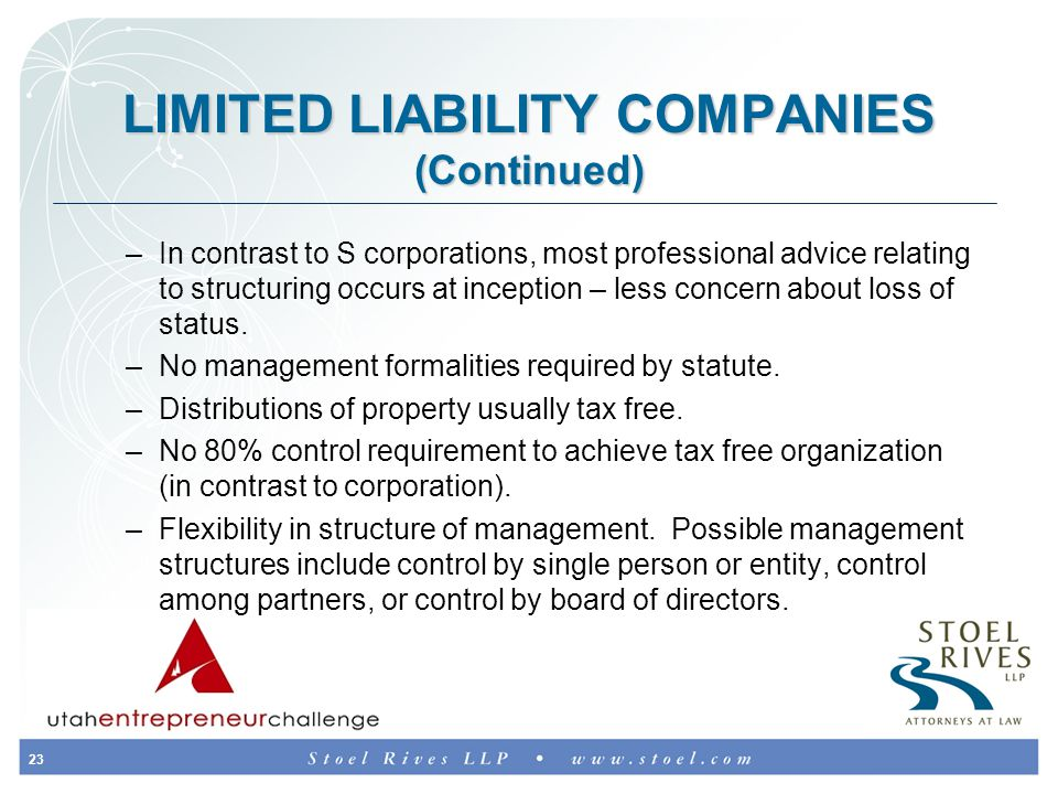 23 LIMITED LIABILITY COMPANIES (Continued) –In contrast to S corporations, most professional advice relating to structuring occurs at inception – less concern about loss of status.