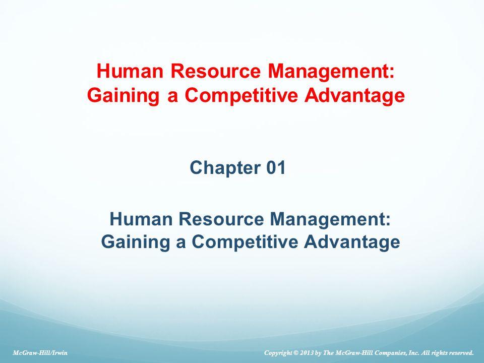 Human Resource Management: Gaining a Competitive Advantage Chapter 01 Human Resource Management: Gaining a Competitive Advantage Copyright © 2013 by T