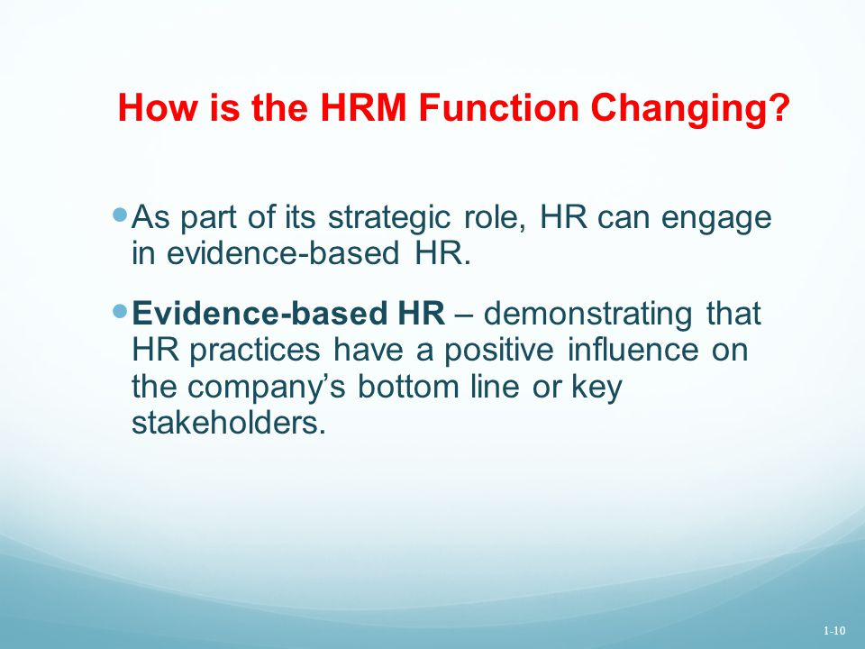 How is the HRM Function Changing? As part of its strategic role, HR can engage in evidence-based HR. Evidence-based HR – demonstrating that HR practic