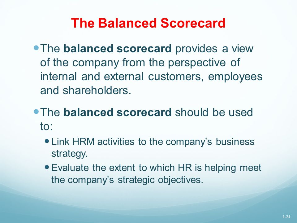 The Balanced Scorecard The balanced scorecard provides a view of the company from the perspective of internal and external customers, employees and sh