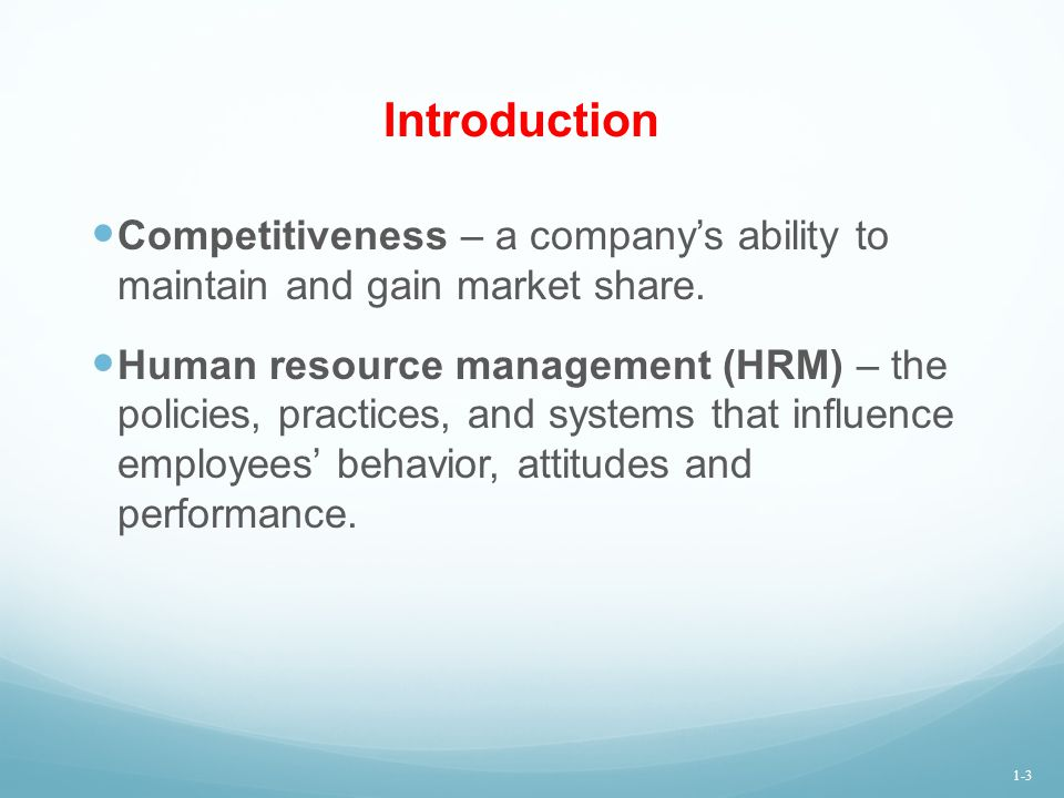 Introduction Competitiveness – a company's ability to maintain and gain market share. Human resource management (HRM) – the policies, practices, and s