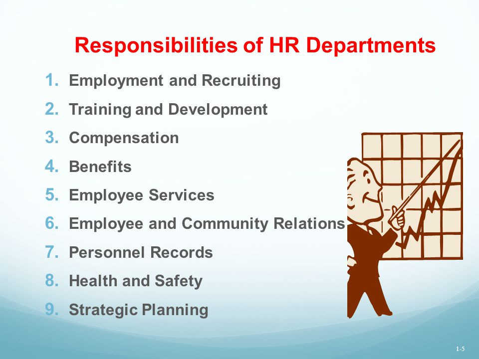 Responsibilities of HR Departments 1. Employment and Recruiting 2. Training and Development 3. Compensation 4. Benefits 5. Employee Services 6. Employ