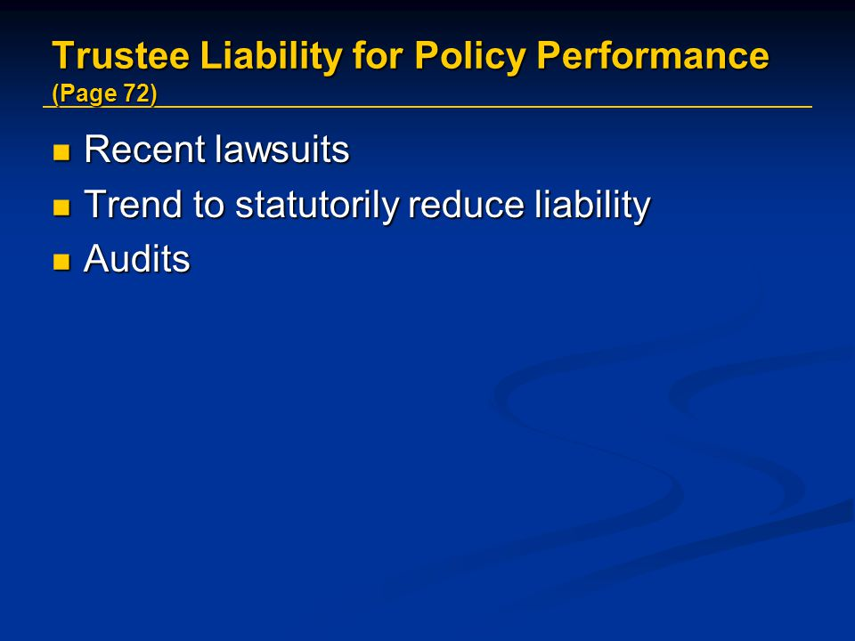 Trustee Liability for Policy Performance (Page 72) Recent lawsuits Recent lawsuits Trend to statutorily reduce liability Trend to statutorily reduce liability Audits Audits