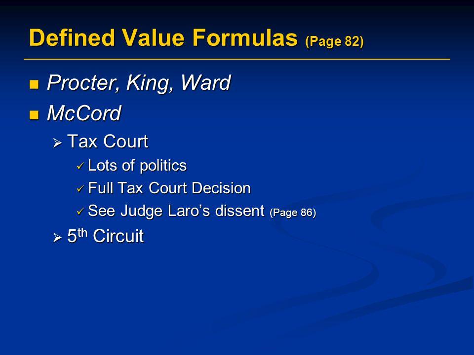 Defined Value Formulas (Page 82) Procter, King, Ward Procter, King, Ward McCord McCord  Tax Court Lots of politics Lots of politics Full Tax Court De