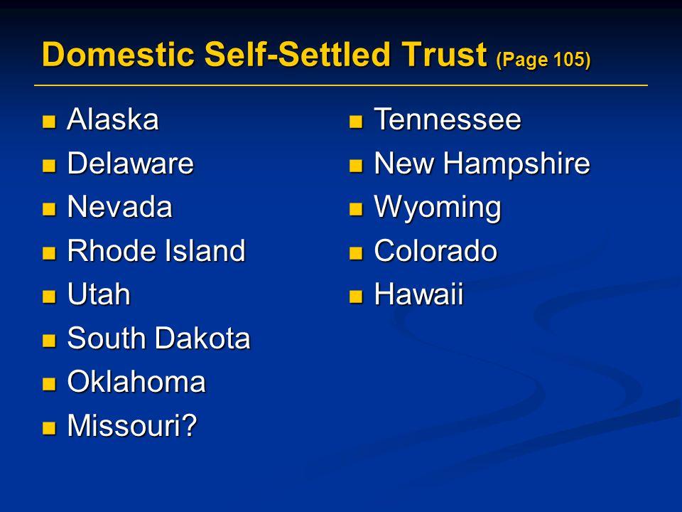 Domestic Self-Settled Trust (Page 105) Alaska Alaska Delaware Delaware Nevada Nevada Rhode Island Rhode Island Utah Utah South Dakota South Dakota Okl