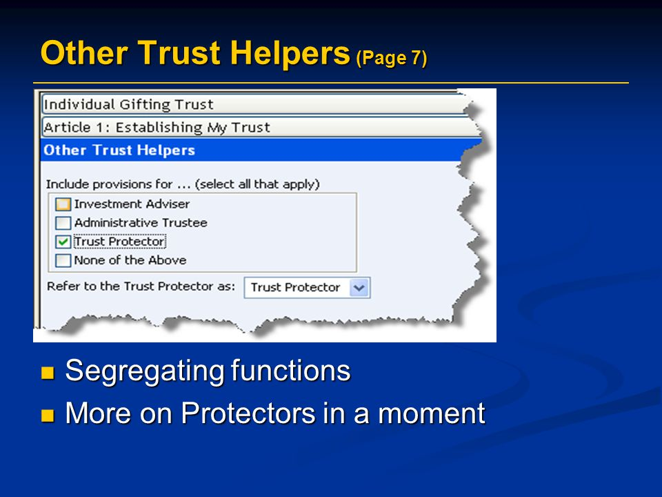 Other Trust Helpers (Page 7) Segregating functions Segregating functions More on Protectors in a moment More on Protectors in a moment