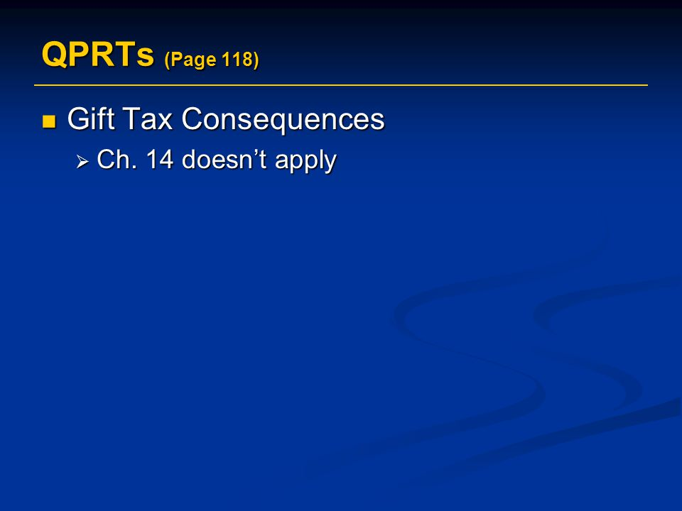 QPRTs (Page 118) Gift Tax Consequences Gift Tax Consequences  Ch. 14 doesn't apply