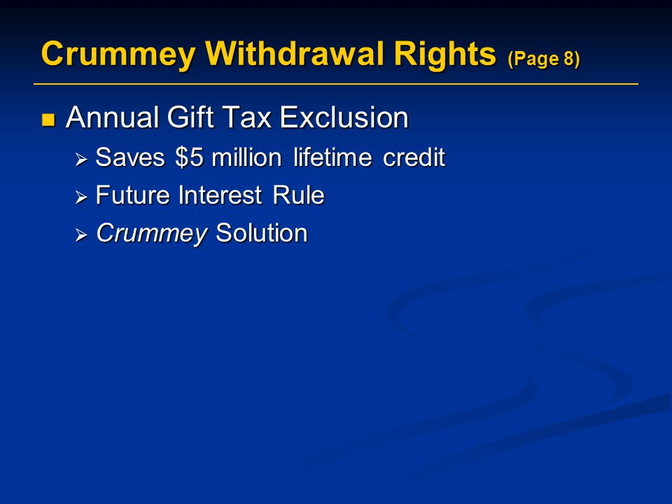 Annual Gift Tax Exclusion Annual Gift Tax Exclusion  Saves $5 million lifetime credit  Future Interest Rule  Crummey Solution