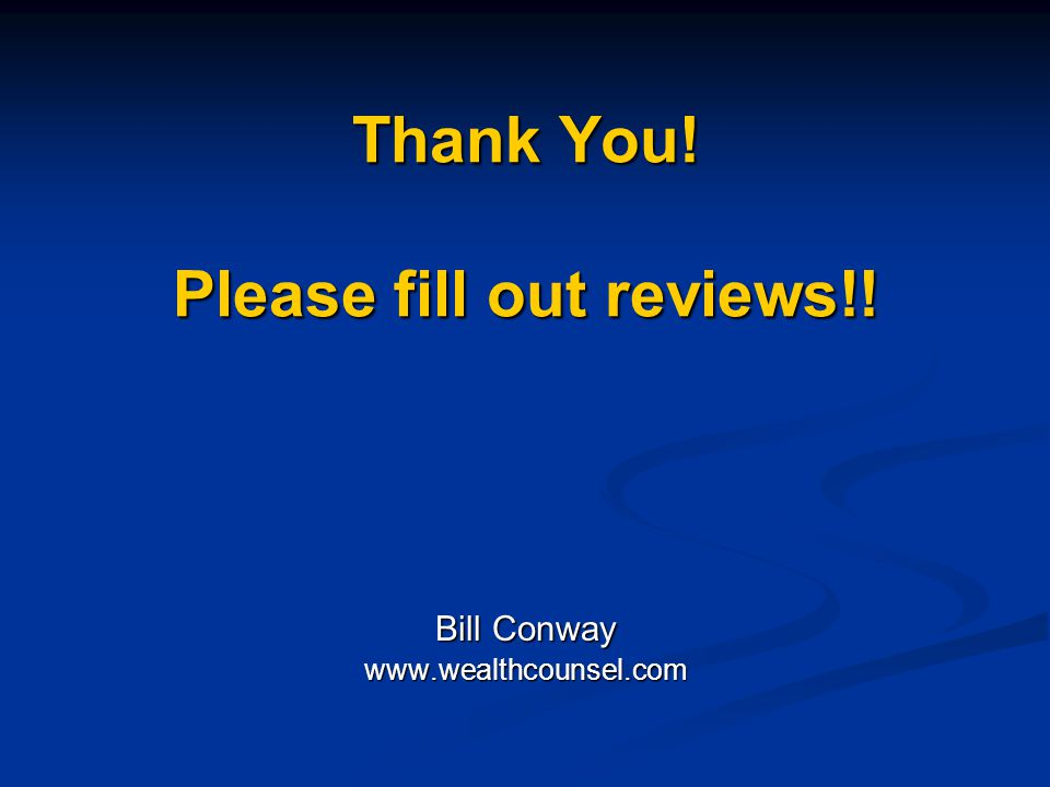 Thank You! Please fill out reviews!! Bill Conway www.wealthcounsel.com