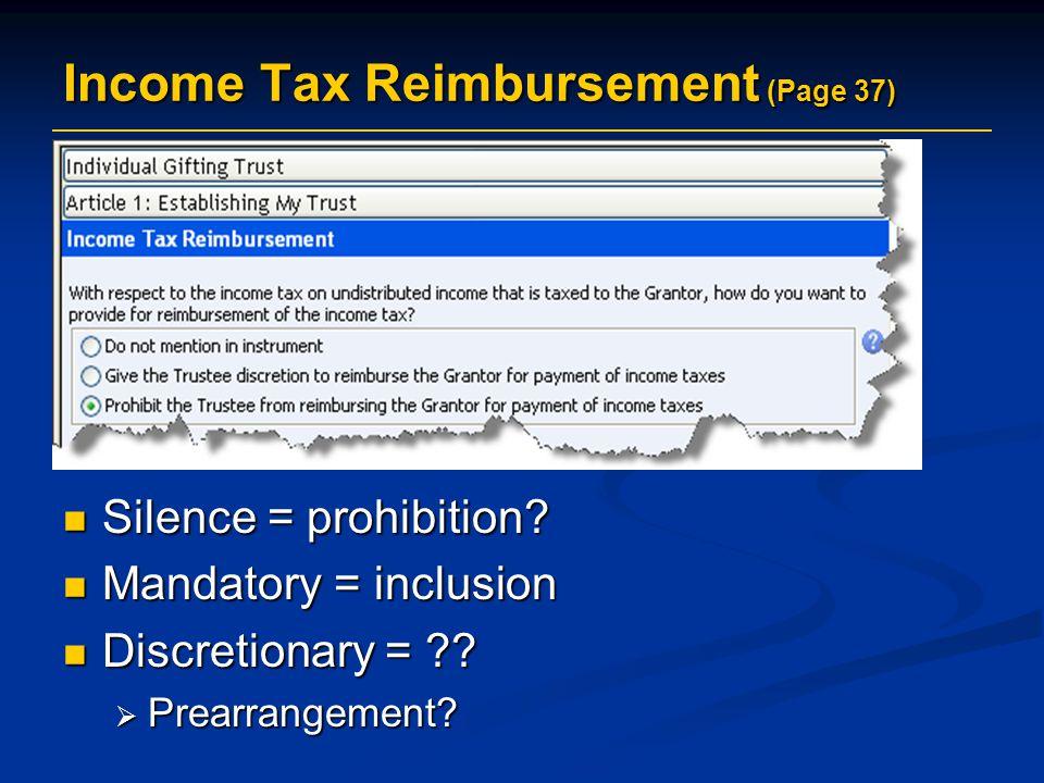 Income Tax Reimbursement (Page 37) Silence = prohibition? Silence = prohibition? Mandatory = inclusion Mandatory = inclusion Discretionary = ?? Discre