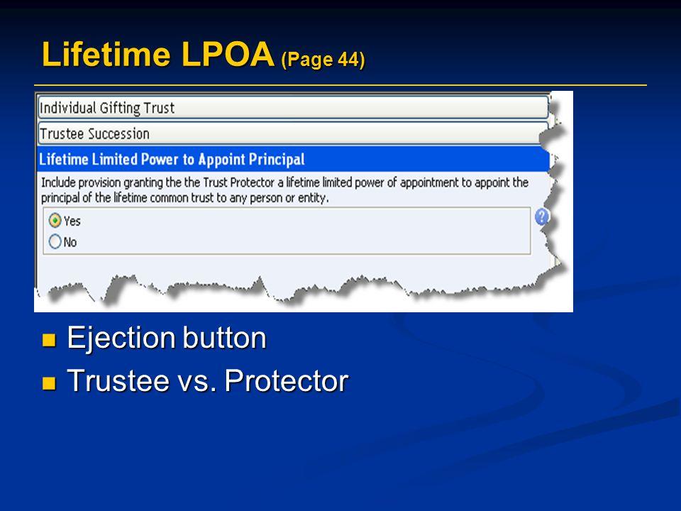Lifetime LPOA (Page 44) Ejection button Ejection button Trustee vs. Protector Trustee vs. Protector
