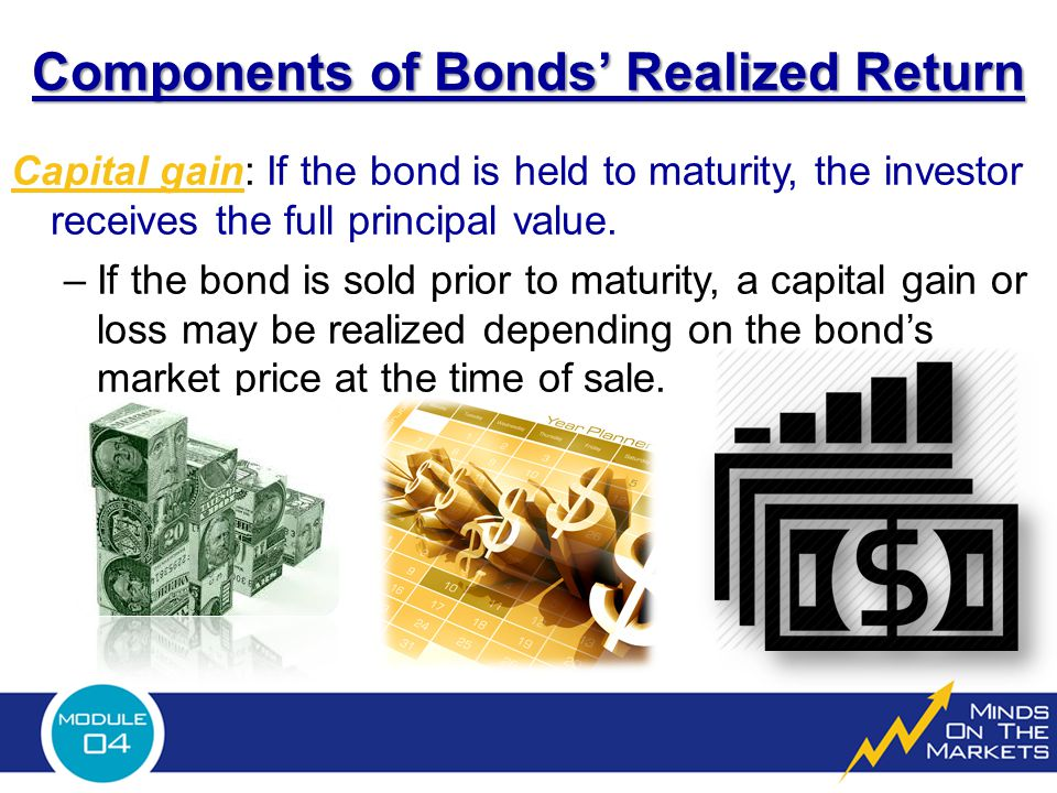 Components of Bonds' Realized Return Capital gain: If the bond is held to maturity, the investor receives the full principal value.