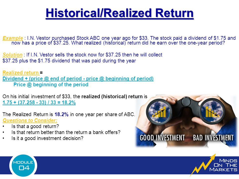 Historical/Realized Return Example : I.N. Vestor purchased Stock ABC one year ago for $33.