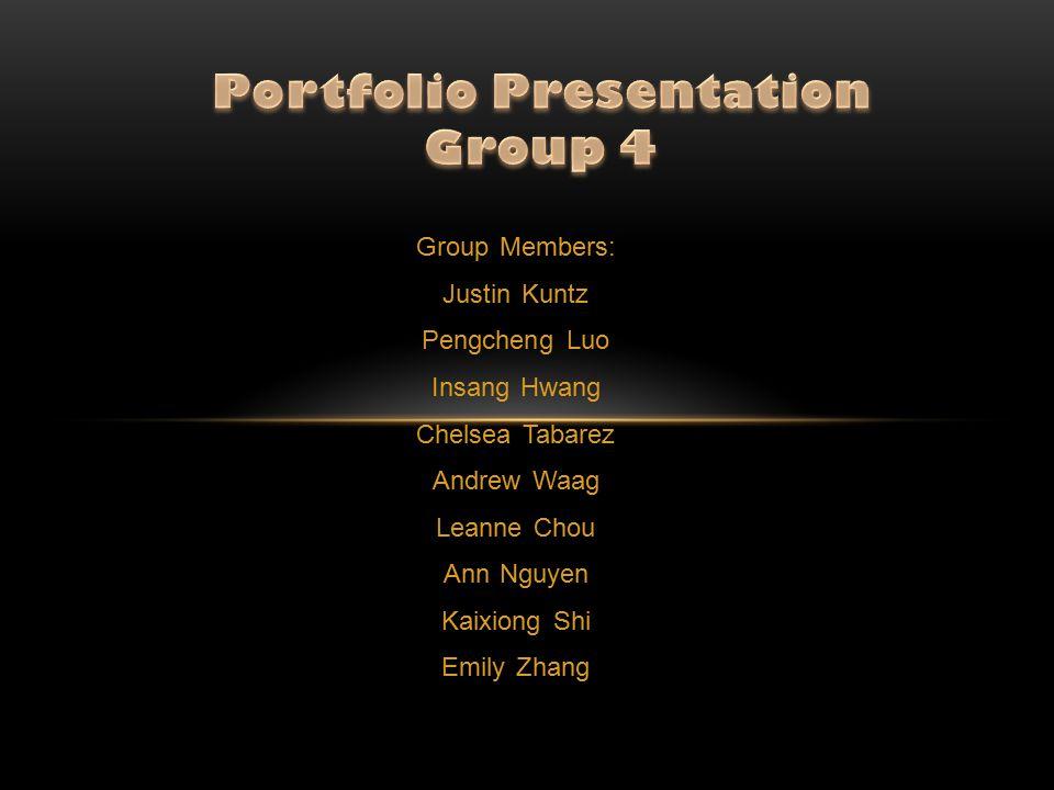 Group Members: Justin Kuntz Pengcheng Luo Insang Hwang Chelsea Tabarez Andrew Waag Leanne Chou Ann Nguyen Kaixiong Shi Emily Zhang