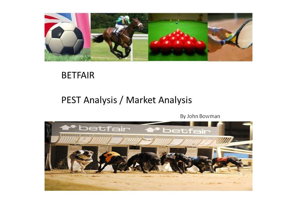 BETFAIR PEST Analysis / Market Analysis By John Bowman