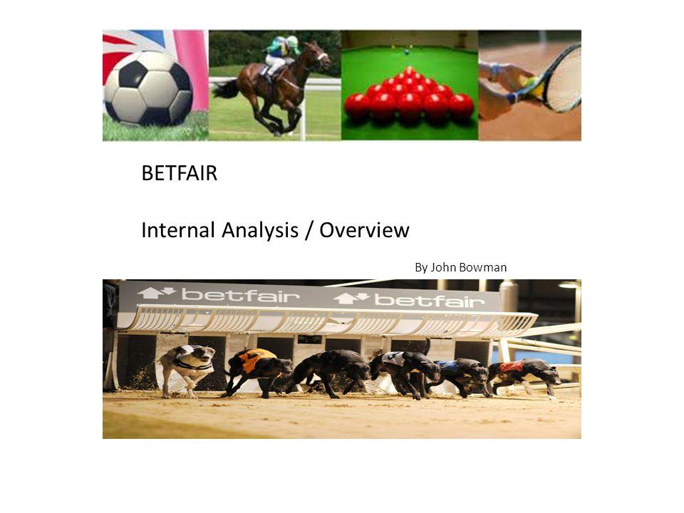 BETFAIR Internal Analysis / Overview By John Bowman