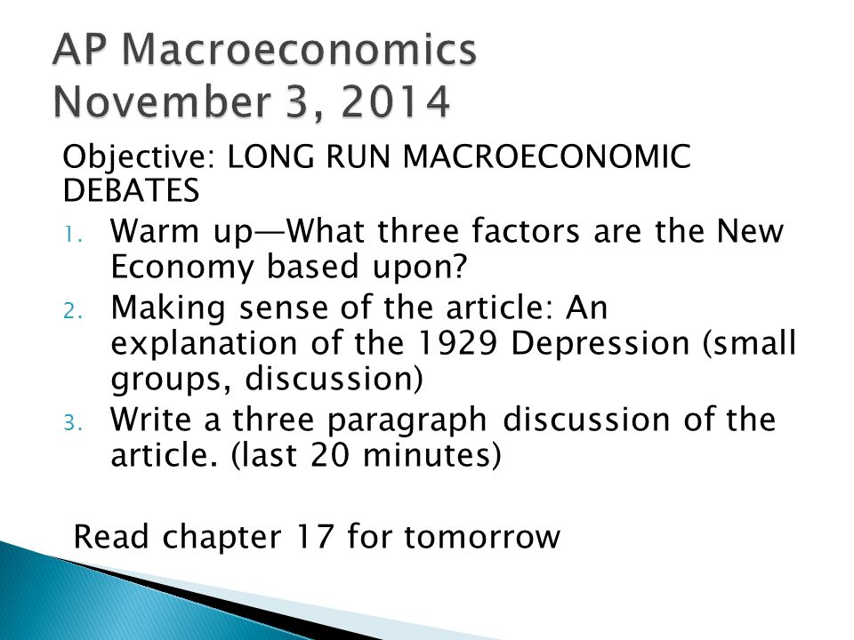 Objective: LONG RUN MACROECONOMIC DEBATES 1. Warm up—What three factors are the New Economy based upon? 2. Making sense of the article: An explanation