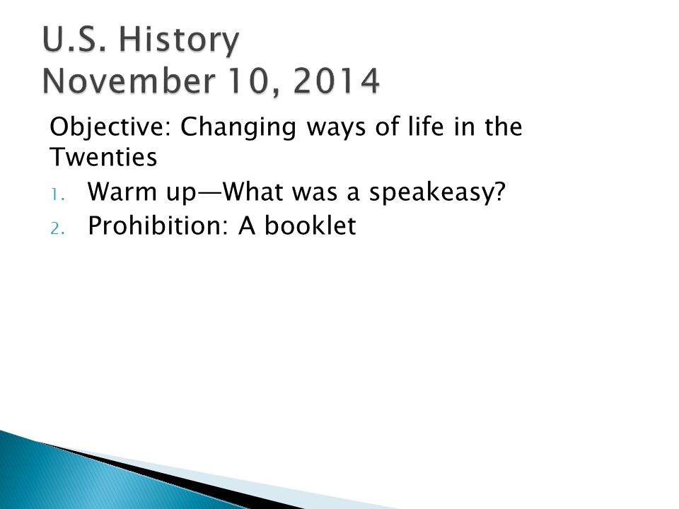 Objective: Changing ways of life in the Twenties 1. Warm up—What was a speakeasy? 2. Prohibition: A booklet