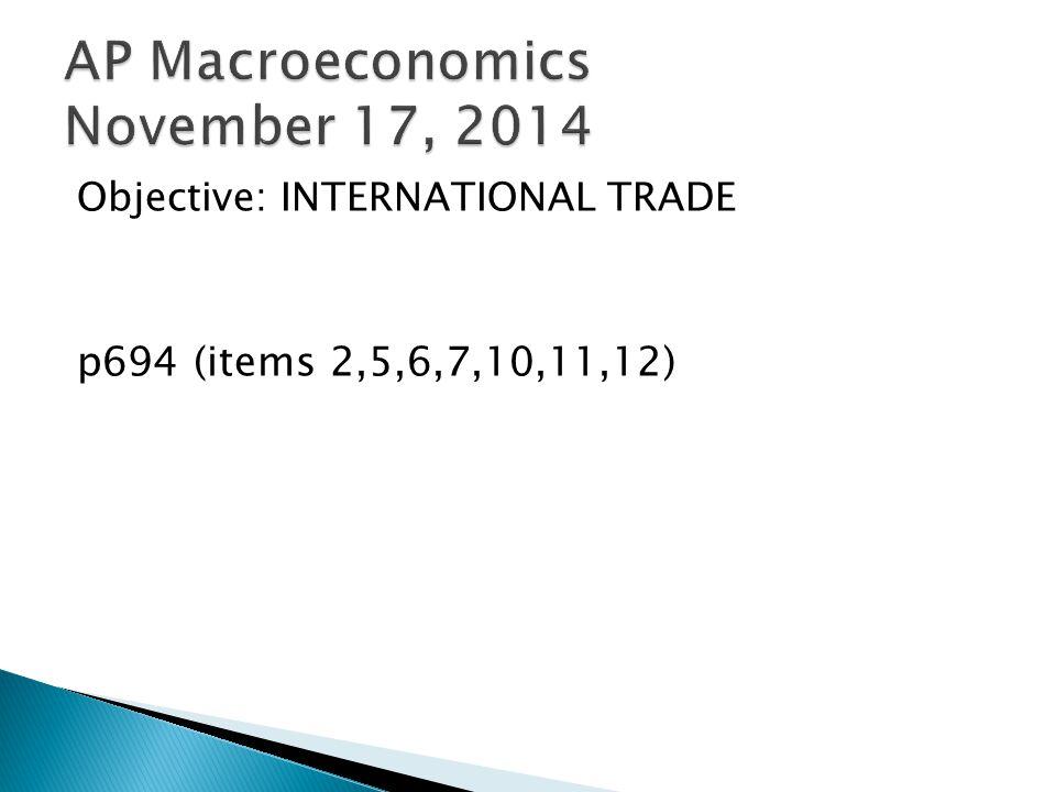 Objective: INTERNATIONAL TRADE p694 (items 2,5,6,7,10,11,12)