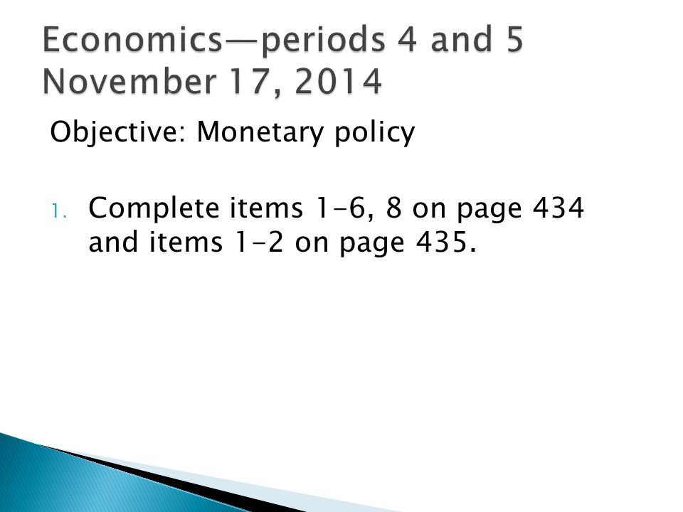 Objective: Monetary policy 1. Complete items 1-6, 8 on page 434 and items 1-2 on page 435.