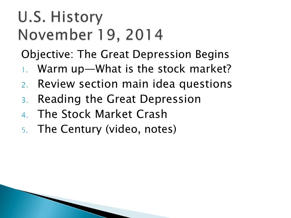 Objective: The Great Depression Begins 1. Warm up—What is the stock market? 2. Review section main idea questions 3. Reading the Great Depression 4. T